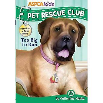 ASPCA Kids - Pet Rescue Club - Too Big to Run by Catherine Hapka - 9780