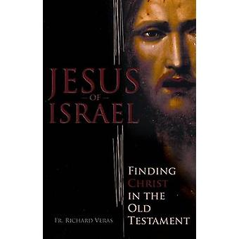Jesus of Israel - Finding Christ in the Old Testament by Richard Veras