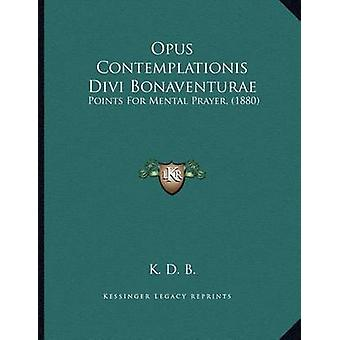 Opus Contemplationis Divi Bonaventurae - Points for Mental Prayer - (1