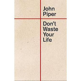 Don't Waste Your Life by John Piper - 9781433555503 Book