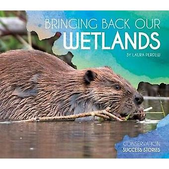 Bringing Back Our Wetlands by Laura Perdew - 9781532113185 Book