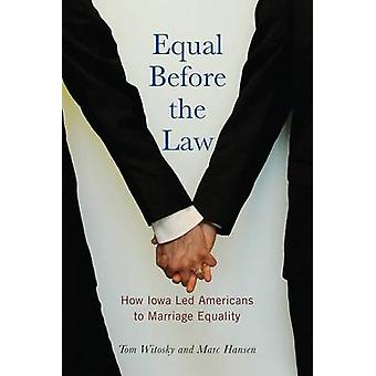 Equal Before the Law - How Iowa Led Americans to Marriage Equality by
