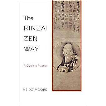 The Rinzai Zen Way - A Guide to Practice by Meido Moore - 978161180517