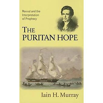 The Puritan Hope - Revival and the Interpretation of Prophecy by Iain