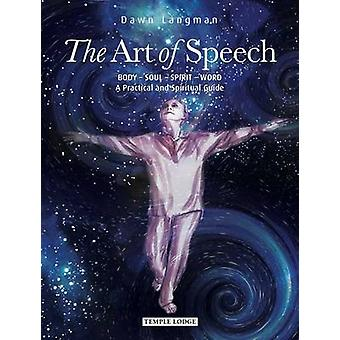 The Art of Speech - Body - Soul - Spirit - Word - a Practical and Spir