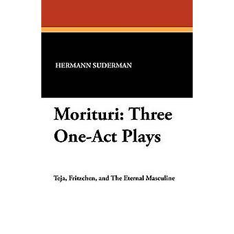 Morituri Three OneAct Plays de Suderman & Hermann