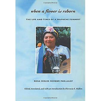 When a Flower Is Reborn: The Life and Times of a Mapuche Feminist
