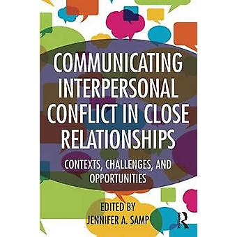 Communicating Interpersonal Conflict in Close Relationships by Jennifer A. Samp
