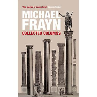 Michael Frayn Collected Columns by Michael Frayn