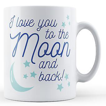 Eu também te amo lua e voltar! -Caneca impressa