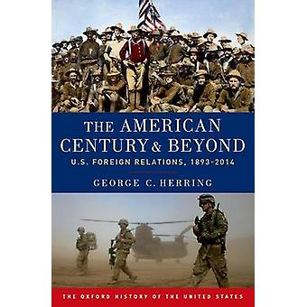 The American Century and Beyond - U.S. Foreign Relations - 1893-2014 b