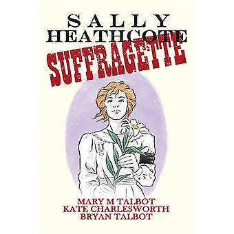 Sally Heathcote - Suffragette af Mary Talbot - Bryan Talbot - Kate Cha