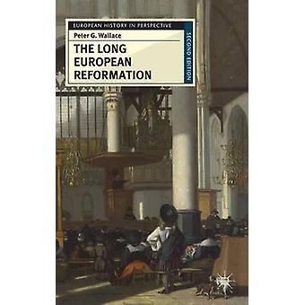 The Long European Reformation - Religion - Political Conflict - and th