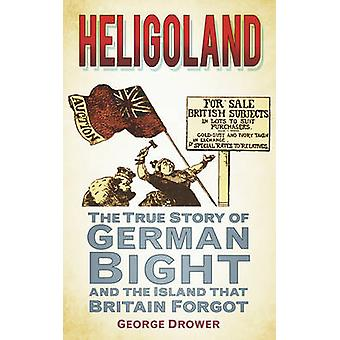 Heligoland - The True Story of German Bight and the Island That Britai