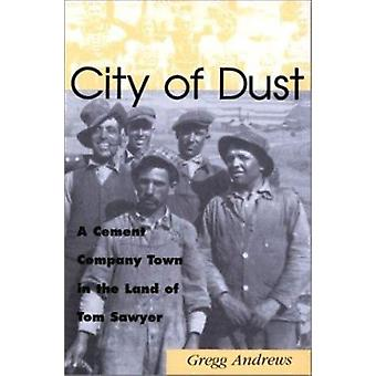 City of Dust - A Cement Company Town in the Land of Tom Sawyer (New ed