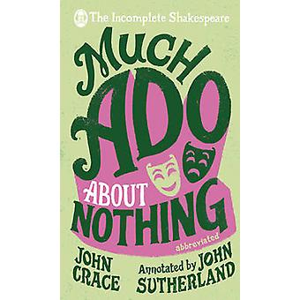 Incomplete Shakespeare - Much Ado About Nothing by John Crace - John S