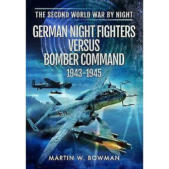 The Second World War by Night - Nachtjagd versus Bomber Command 1943 -