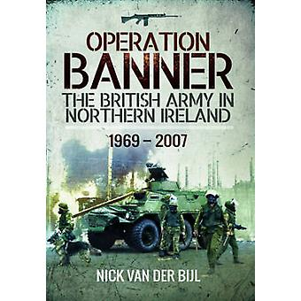 Operation Banner - The British Army in Northern Ireland 1969 - 2007 by