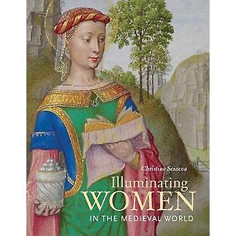 Illuminating Women in the Medieval World by Christine Sciacca - 97816