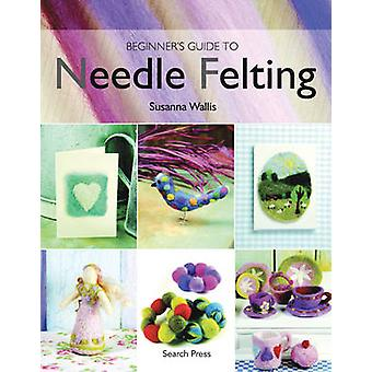 Beginner's Guide to Needle Felting by Susanna Wallis - 9781844482511