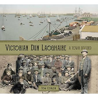 Victorian Dun Laoghaire - A Town Divided by Tom Conlon - 9781845880798