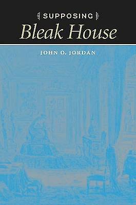 Supposing Bleak House by John O. Jordan - 9780813930749 Book