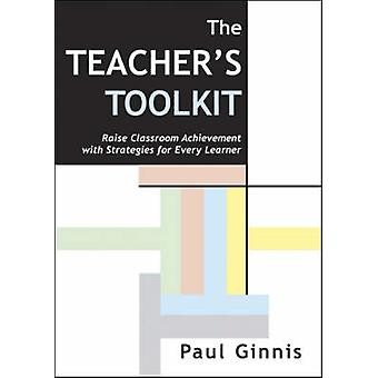 Teacher's Toolkit - Raise Classroom Achievement with Strategies for Ev