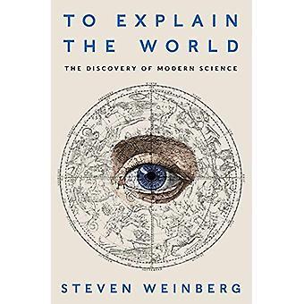 Pour expliquer le monde: la découverte de la Science moderne