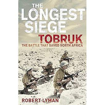 Le plus long siège: Tobrouk: la bataille qui a sauvé l'Afrique du Nord