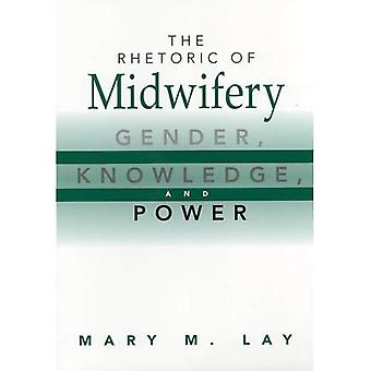 The Rhetoric of Midwifery : Gender, Knowledge and Power