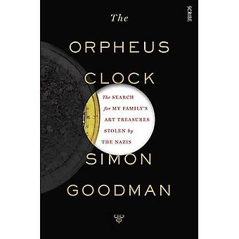 The Orpheus Clock: The Search for My Family's Art Treasures Stolen by the Nazis