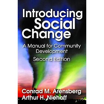 Introducing Social Change A Manual for Community Development by Arensberg & Conrad M.