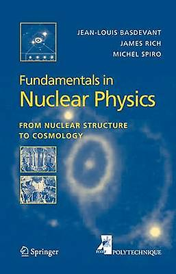Funfemmestals in Nuclear Physics  From Nuclear Structure to Cosmology by Basdevant & JeanLouis
