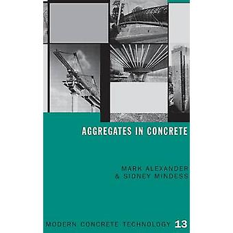 Aggregates in Concrete by Alexander & Mark