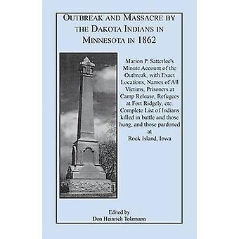 Éclosion et Massacre par les Indiens Dakota dans le Minnesota en 1862 Marion P. Satterlees Minute compte de l'épidémie avec des noms de lieux précis par Satterlee & Marion P.