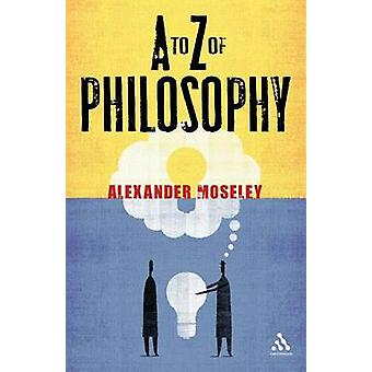 A to Z of Philosophy by Moseley & Alexander