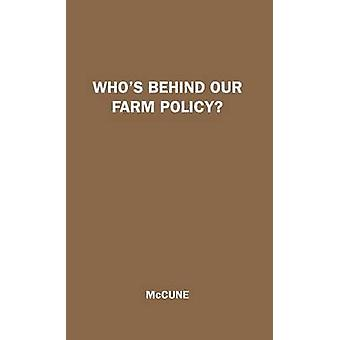Whos Behind Our Farm Policy by McCune & Wesley