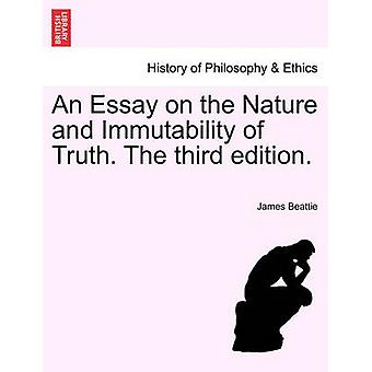 An Essay on the Nature and Immutability of Truth. The third edition. by Beattie & James