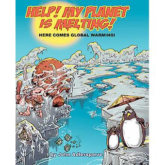 Help My Planet Is Melting Here Comes Global Warming by Adlersparre & John