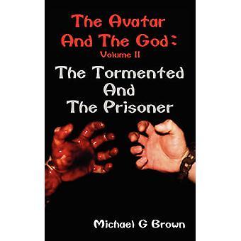 L'Avatar e il Dio il tormentato e il prigioniero di Brown & Michael G