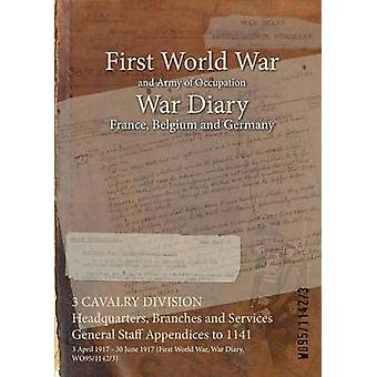 3 CAVALRY DIVISION Headquarters Branches and Services General Staff Appendices to 1141  3 April 1917  30 June 1917 First World War War Diary WO9511423 by WO9511423