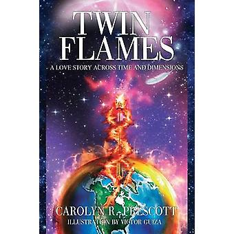 Twin Flames A Love Story Across Time and Dimensions by Prescott & Carolyn R.