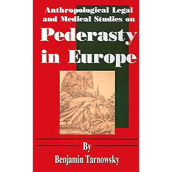 Anthropological Legal and Medical Studies on Pederasty in Europe by Tarnowsky & Benjamin