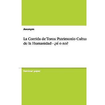 La Corrida de Toros Patrimonio Cultural De La Humanidad s o nicht durch Anonym