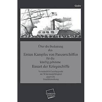 Uber Die Bedeutung Des Ersten Kampfes Von Panzerschiffen by Grabe