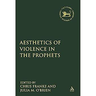 The Aesthetics of Violence in the Prophets (The Library of Hebrew Bible/Old� Testament Studies)