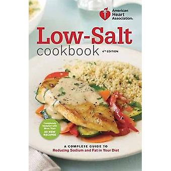 AHA Low-Salt Cookbook - A Complete Guide to Reducing Sodium and Fat in