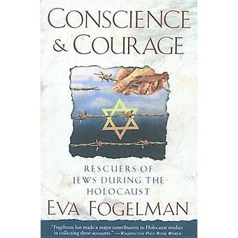 Conscience and Courage - Rescuers of Jews During the Holocaust by Eva