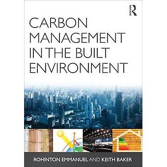 Carbon Management in the Built Environment by Rohinton Emmanuel - Kei