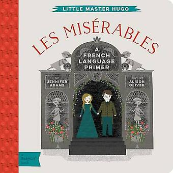 Little Master Hugo - Les Miserables - A Babylit French Primer by Jennif